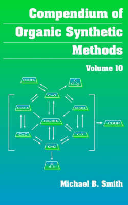 Compendium of Organic Synthetic Methods: v. 10 by Michael B Smith