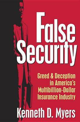 False Security: Greed and Deception in America's Multibillion-Dollar Insurance Industry by Kenneth D. Myers image