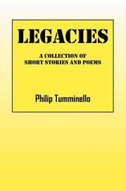 Legacies: A Collection of Short Stories and Poems by Philip Tumminello image