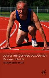 Ageing, The Body and Social Change by Emmanuelle Tulle