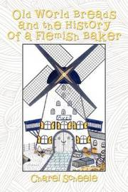 Old World Breads and the History of a Flemish Baker by Charel Scheele