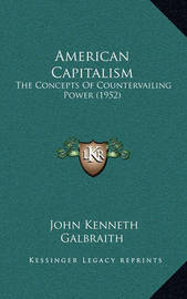 American Capitalism: The Concepts of Countervailing Power (1952) by John Kenneth Galbraith
