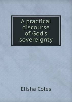 A Practical Discourse of God's Sovereignty by Elisha Coles Jr