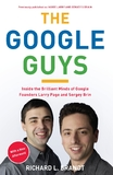 The Google Guys: Inside the Brilliant Minds of Google Founders Larry Page and Sergey Brin by Richard L Brandt