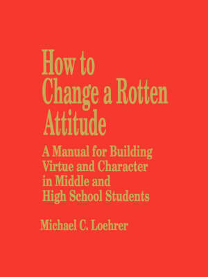 How to Change a Rotten Attitude by M. Loehrer