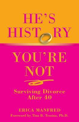 He's History, You're Not by Erica Manfred