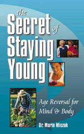 The Secret of Staying Young by Marie Anakee Miczak image