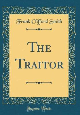The Traitor (Classic Reprint) by Frank Clifford Smith