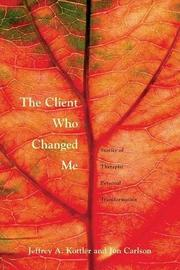 The Client Who Changed Me by Jeffrey A Kottler