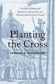 Planting the Cross by Barbara B Diefendorf