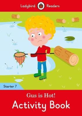 Gus is Hot! Activity Book - Ladybird Readers Starter Level 7 by Ladybird