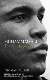 Muhammad Ali: The Lost Legacy by Thomas Hauser image