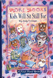More Books Kids Will Sit Still For by Judy Freeman