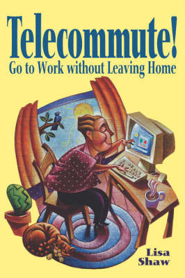 Telecommute!: Go to Work without Leaving Home by Lisa Shaw image