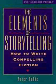 The Elements of Storytelling: How to Write Compelling Fiction by Peter Rubie image