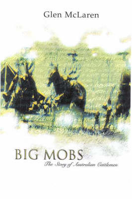 Big Mobs: the Story of Australian Cattlemen by McLaren Glen image