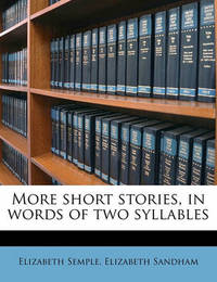 More Short Stories, in Words of Two Syllables by Elizabeth Semple