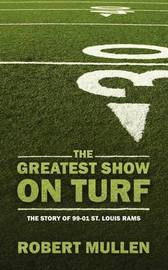 The Greatest Show on Turf by Robert Mullen