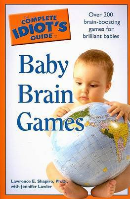 Complete Idiot's Guide to Baby Brain Games by Lawrence E. Shapiro
