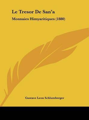 Le Tresor de San'a: Monnaies Himyaritiques (1880) by Gustave Leon Schlumberger