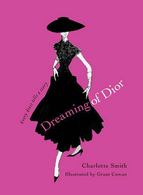 Dreaming of Dior: Every Dress Tells a Story by Charlotte Smith