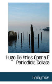 Hugo de Vries Opera E Periodicis Collata by * Anonymous