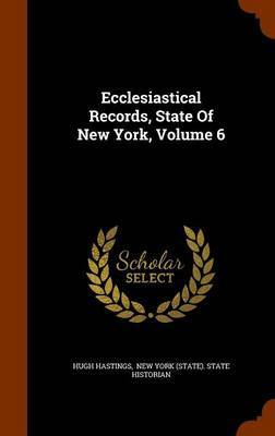 Ecclesiastical Records, State of New York, Volume 6 by Hugh Hastings