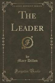 The Leader (Classic Reprint) by Mary Dillon image