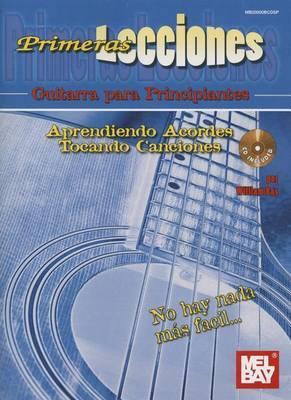 Primeras Lecciones: Guitarra Para Principiantes: Aprendiendo Aordes / Tocando Canciones by William Bay