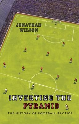 Inverting the Pyramid by Jonathan Wilson