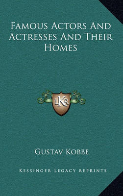 Famous Actors and Actresses and Their Homes by Gustav Kobbe