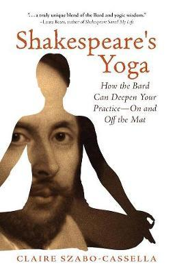 Shakespeare's Yoga by Claire Szabo-Cassella