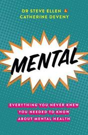 Mental: Everything You Never Knew You Needed to Know about Mental Health by Steve Ellen