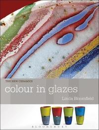 Colour in Glazes by Linda Bloomfield