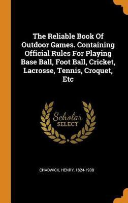 The Reliable Book of Outdoor Games. Containing Official Rules for Playing Base Ball, Foot Ball, Cricket, Lacrosse, Tennis, Croquet, Etc by Henry Chadwick image