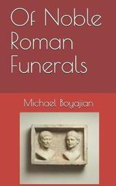 Of Noble Roman Funerals by Michael Boyajian