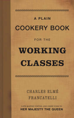 Plain Cookery Book for the Working Classes by Charles Elme Francatelli image