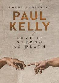Love Is Strong as Death by Paul Kelly