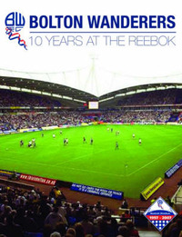 Bolton Wanderers: 10 Years at the Reebok image