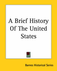 A Brief History Of The United States by Barnes Historical Series image