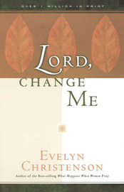 Lord, Change Me by Evelyn Carol Christenson