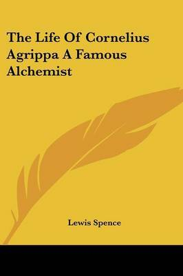 The Life of Cornelius Agrippa a Famous Alchemist by Lewis Spence image