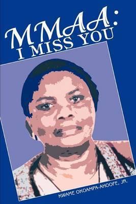 Mmaa: I Miss You by Kwame Okoampa-Ahoofe Jr.