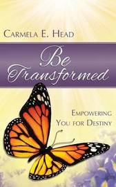 Be Transformed by Carmela E Head