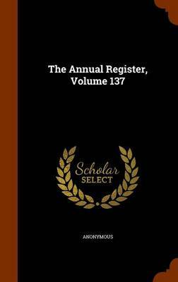 The Annual Register, Volume 137 by * Anonymous