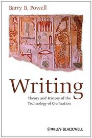 Writing - Theory and History of the Technology of Civilization by Barry B. Powell