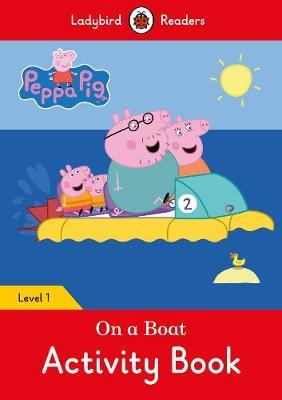 Peppa Pig: On a Boat Activity Book- Ladybird Readers Level 1