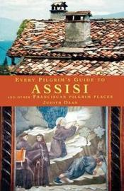 Every Pilgrim's Guide to Assisi by Judith Dean