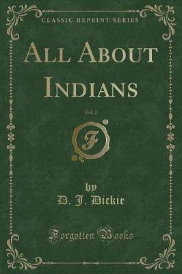 All about Indians, Vol. 2 (Classic Reprint) by D J Dickie