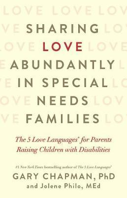 Sharing Love Abundantly in Special Needs Families by Gary Chapman